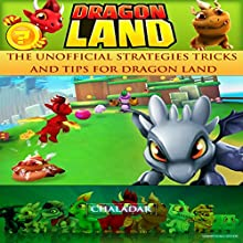 Dragon Land: The Unofficial Strategies Tricks and Tips for Dragon Land Audiobook by Chala Dar Narrated by Dan McDermott