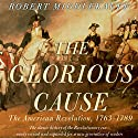 The Glorious Cause: The American Revolution: 1763-1789 Audiobook by Robert Middlekauff Narrated by Robert Fass