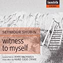 Witness to Myself (       UNABRIDGED) by Seymour Shubin Narrated by John Michaels