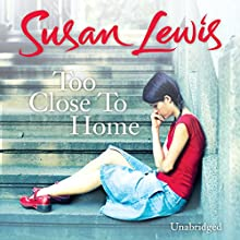 Too Close to Home (       UNABRIDGED) by Susan Lewis Narrated by Karen Cass
