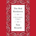 The Red Bandanna: A Life. A Choice. A Legacy. | Tom Rinaldi