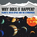 Why Does It Happen?: Planets, Outer S...