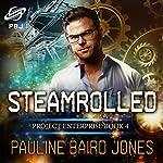 Steamrolled: Project Enterprise, Book 4 | Pauline Baird Jones