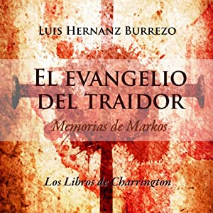 El Evangelio del Traidor [The Gospel of the Traitor]: Memorias de Markos (Spanish Edition) | [Luis Hernanz Burrezo]