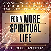 Maximize Your Potential Through the Power of Your Subconscious Mind for a More Spiritual Life   [Dr. Joseph Murphy]