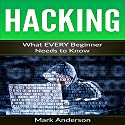 Hacking: What Every Beginner Needs to Know Audiobook by Mark Anderson Narrated by Trevor Carleen