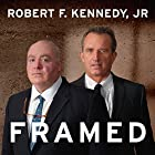 Framed: Why Michael Skakel Spent over a Decade in Prison for a Murder He Didn't Commit Audiobook by Robert F. Kennedy, Jr. Narrated by Peter Berkrot