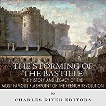 The Storming of the Bastille: The History and Legacy of the Most Famous Flashpoint of the French Revolution (       UNABRIDGED) by Charles River Editors Narrated by Maurice R. Cravens II