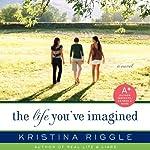 The Life You've Imagined | Kristina Riggle