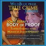 Body of Proof: Tainted Evidence in the Murder of Jessica O'Grady? | John Ferak