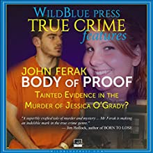 Body of Proof: Tainted Evidence in the Murder of Jessica O'Grady? (       UNABRIDGED) by John Ferak Narrated by Kevin Pierce