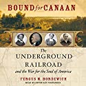 Bound for Canaan: The Epic Story of the Underground Railroad, America's First Civil Rights Movement Audiobook by Fergus Bordewich Narrated by Peter J. Fernandez