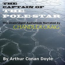 The Captain of the Pole-Star (       UNABRIDGED) by Arthur Conan Doyle Narrated by Chandler Craig