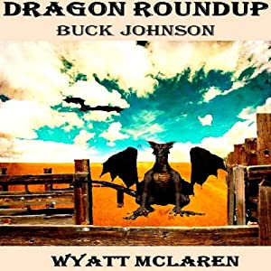 Buck Johnson: Dragon Roundup Audiobook