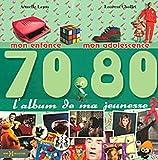 echange, troc Armelle Leroy, Laurent Chollet - L'album de ma jeunesse 70-80 : Mon enfance, mon adolescence