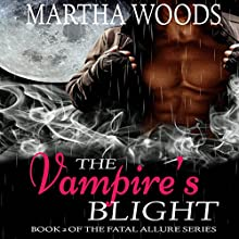 The Vampire's Blight: Fatal Allure, Book 2 Audiobook by Martha Woods Narrated by K. Richardson
