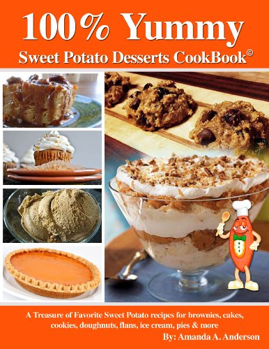 100% Yummy Sweet Potato Desserts Cookbook by Amanda  Anderson