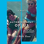 Autobiography of Us: A Novel | Aria Beth Sloss