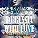 To Russia with Love: Countermeasure, Book 2 (       UNABRIDGED) by Cecilia Aubrey, Chris Almeida Narrated by Tim Gerard Reynolds
