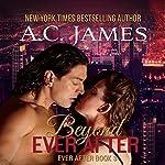 Beyond Ever After: Ever After, Volume 3 | A.C. James
