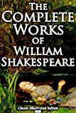 The Complete Works of William Shakespeare (Classic Illustrated Edition) (English Edition)