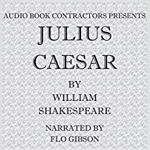 Julius Caesar (       UNABRIDGED) by William Shakespeare Narrated by Flo Gibson