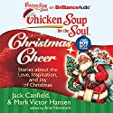 Chicken Soup for the Soul: Christmas Cheer - 101 Stories about the Love, Inspiration, and Joy of Christmas Audiobook by Jack Canfield, Mark Victor Hansen, Amy Newmark Narrated by Sandra Burr, Dan John Miller