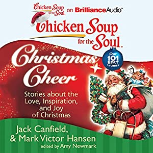Chicken Soup for the Soul: Christmas Cheer - 101 Stories about the Love, Inspiration, and Joy of Christmas Audiobook