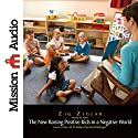 The New Raising Positive Kids in a Negative World Audiobook by Zig Ziglar Narrated by Zig Ziglar
