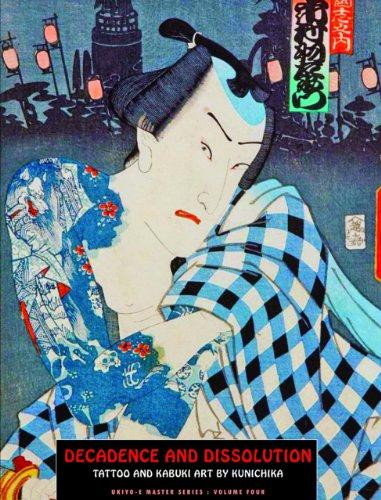 Decadence and Dissolution: Tattoo and Kabuki Art By Kunichika (Ukiyo-e Master Series) PDF