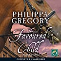 The Favoured Child (       UNABRIDGED) by Philippa Gregory Narrated by Liz Hollis