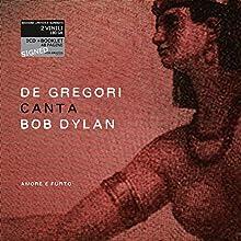 De Gregori Canta Bob Dylan Amore e Furto - Edizione Autografata (Esclusiva Amazon.it)