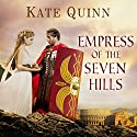 Empress of the Seven Hills: Empress of Rome, Book 3 Audiobook by Kate Quinn Narrated by Elizabeth Wiley
