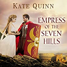 Empress of the Seven Hills: Empress of Rome, Book 3 (       UNABRIDGED) by Kate Quinn Narrated by Elizabeth Wiley