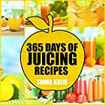 Juicing: 365 Days of Juicing Recipes...