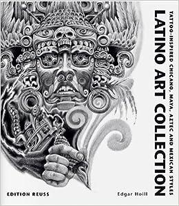 Latino Art Collection: Tattoo-Inspired Chicano, Maya, Aztec and