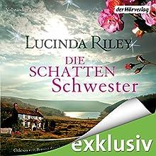 Die Schattenschwester (Die sieben Schwestern 3) Hörbuch von Lucinda Riley Gesprochen von: Bettina Kurth, Oliver Siebeck, Katharina Spiering