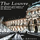 The Louvre: The History and Legacy of the World's Most Famous Art Museum Hörbuch von  Charles River Editors Gesprochen von: Mark Norman