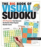 The Big Book of Visual Sudoku: 273 Puzzles that Reinvent the World's Most Popular Number Game