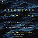 Strangers Drowning: Grappling with Impossible Idealism, Drastic Choices, and the Overpowering Urge to Help (       UNABRIDGED) by Larissa MacFarquhar Narrated by Larissa MacFarquhar
