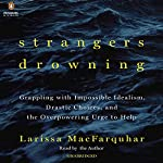 Strangers Drowning: Grappling with Impossible Idealism, Drastic Choices, and the Overpowering Urge to Help | Larissa MacFarquhar