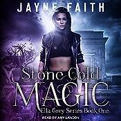 Stone Cold Magic: Ella Grey Series, Book 1 | Jayne Faith