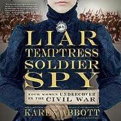 Liar, Temptress, Soldier, Spy: Four Women Undercover in the Civil War | [Karen Abbott]