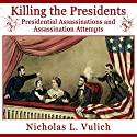 Killing the Presidents: Presidential Assassinations and Assassination Attempts Audiobook by Nicholas Vulich Narrated by Don Kline