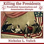 Killing the Presidents: Presidential Assassinations and Assassination Attempts | Nicholas Vulich