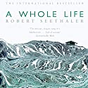 A Whole Life: A Novel Audiobook by Robert Seethaler, Charlotte Collins - translator Narrated by Mark Bramhall
