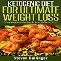 Ketogenic Diet for Ultimate Weight Loss: More Delicious Recipes to Lose Belly Fat Fast! Audiobook by Steven Ballinger Narrated by Peter Bierma