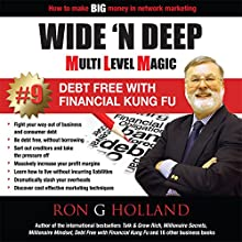 How to Make BIG Money in Network Marketing: Wide 'N Deep - Debt Free with Financial Kung Fu: Multi Level Magic, Book 9 (       UNABRIDGED) by Ron G. Holland Narrated by Peter Hobday