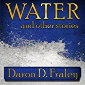 Water and Other Stories | [Daron Fraley]