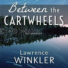 Between the Cartwheels: Orion's Cartwheels, Book 2 Audiobook by Lawrence Winkler Narrated by Lawrence Winkler